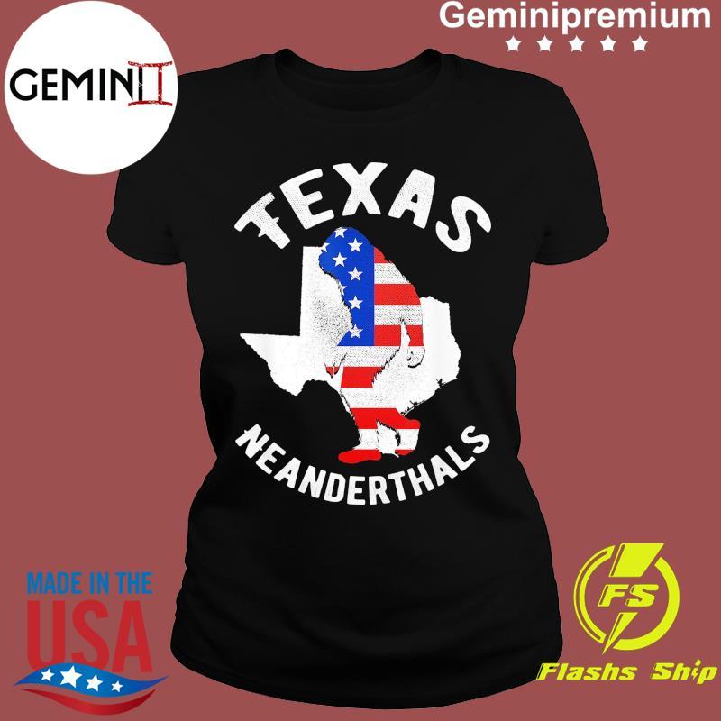 2021 American Flag Neanderthal For Proud Texas Neanderthals Shirt Ladies tee