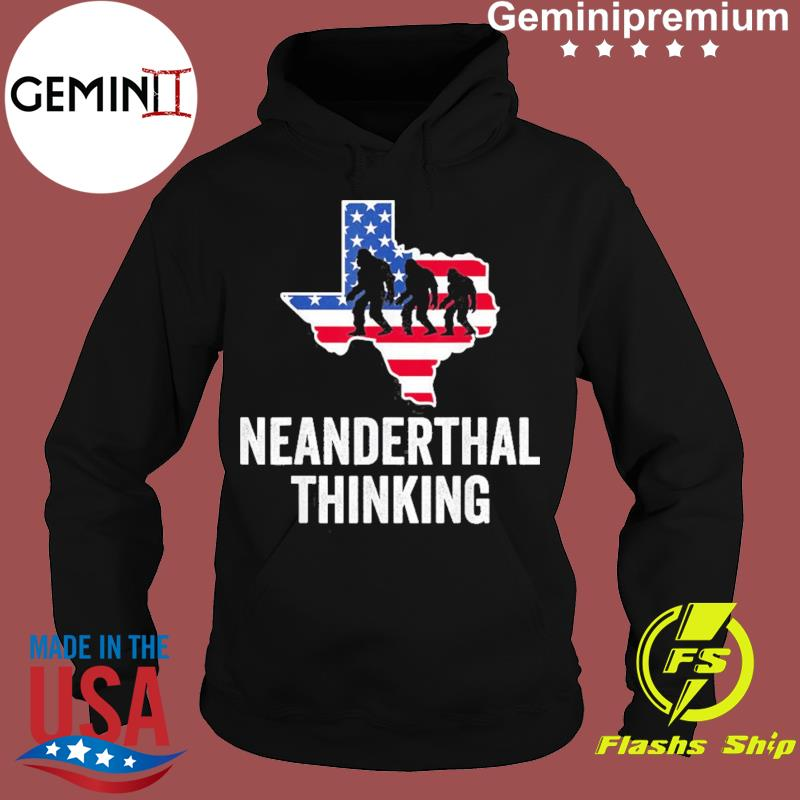 American Flag Neanderthal Thinking for Proud Neanderthals Texas Shirt Hoodie