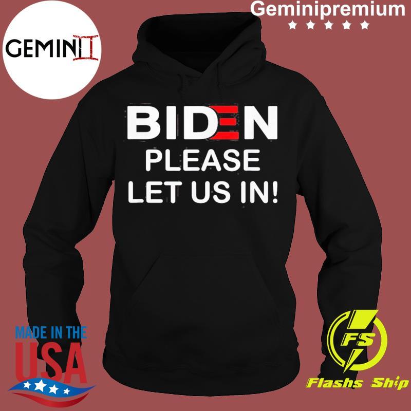 Biden Please Let Us In Classic T-Shirt Hoodie