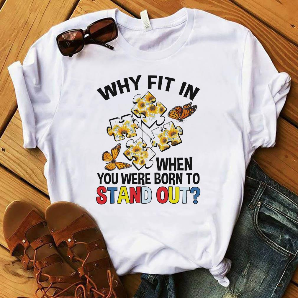 Autism Flower Why Fit In When You Were Born To Stand Out Shirt