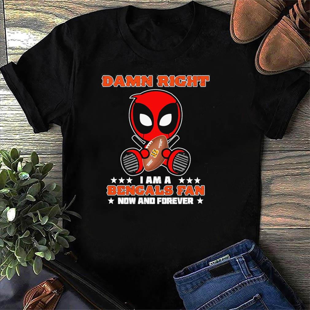 Baby Deadpool Hug Cincinnati Bengals Damn Right I Am A Bengals Fan Now And Forever Shirt