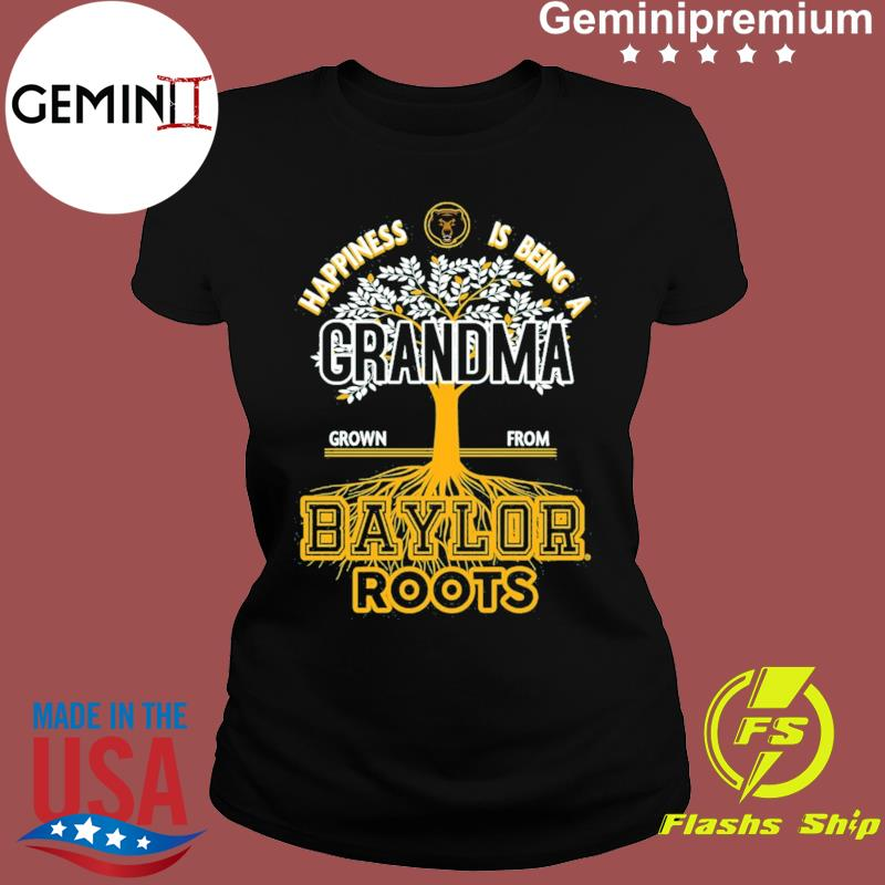 Happiness Is Being A Grandma Grown From Baylor Roots Shirt Ladies tee