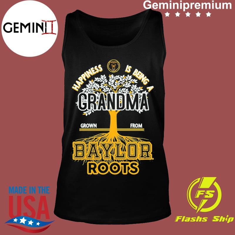Happiness Is Being A Grandma Grown From Baylor Roots Shirt Tank top