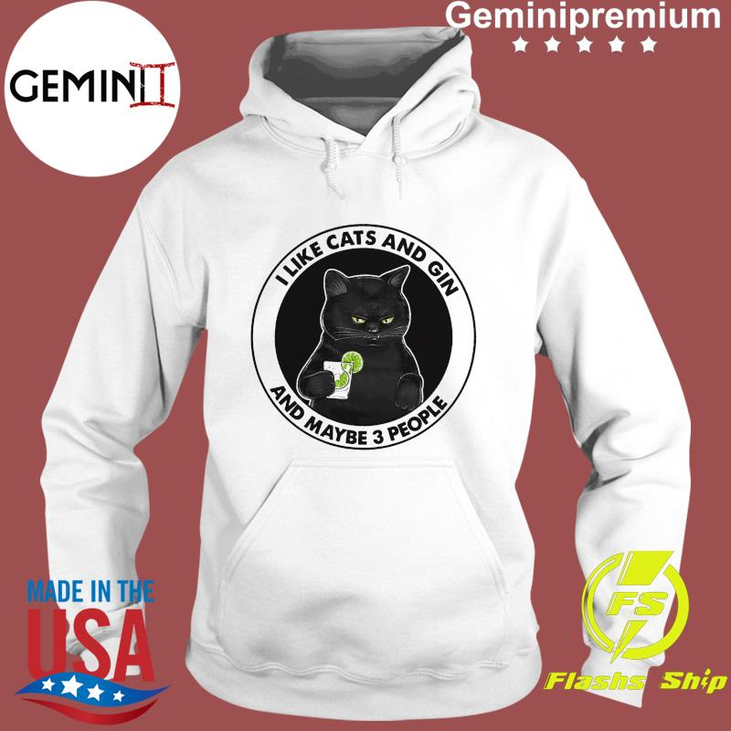 Official Black Cat I Like Cats And Gin And Maybe Three People Shirt Hoodie