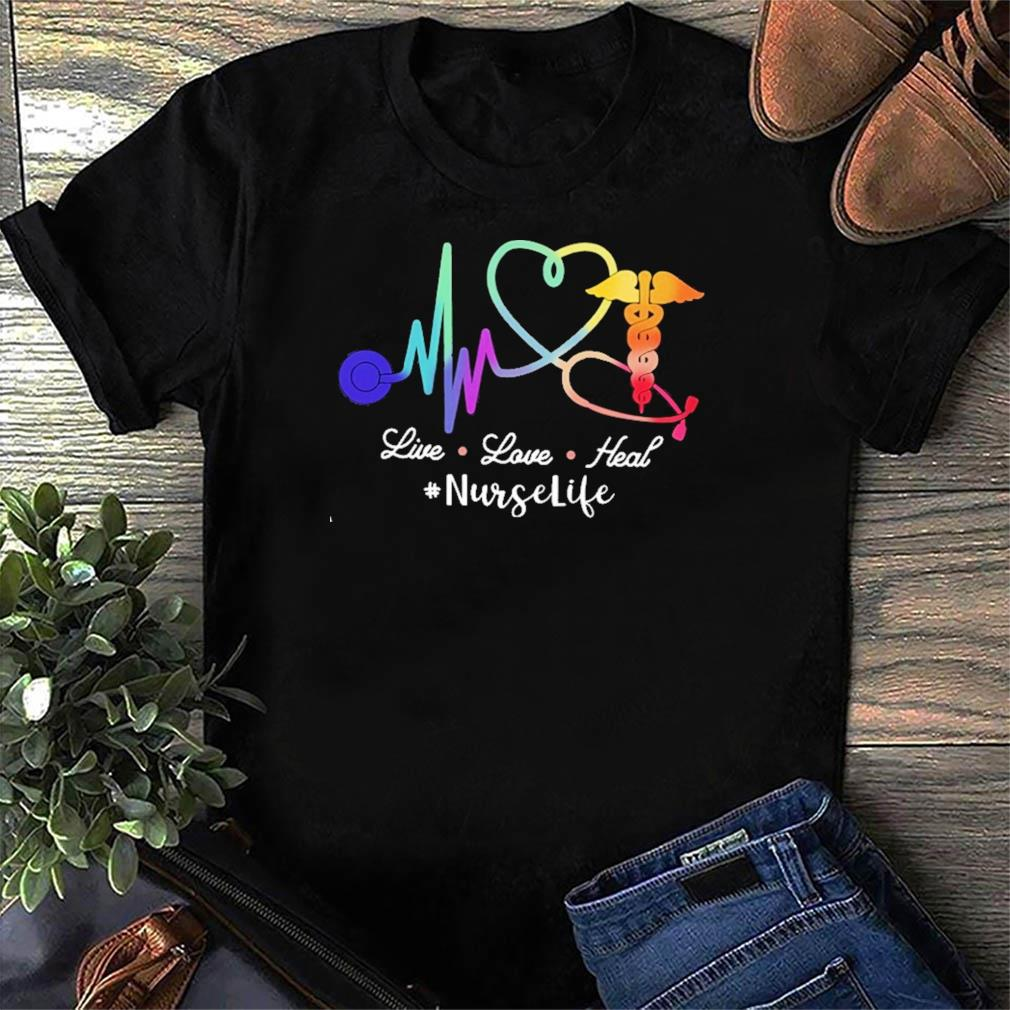 Official Live Love Heal #NurseLife Shirt
