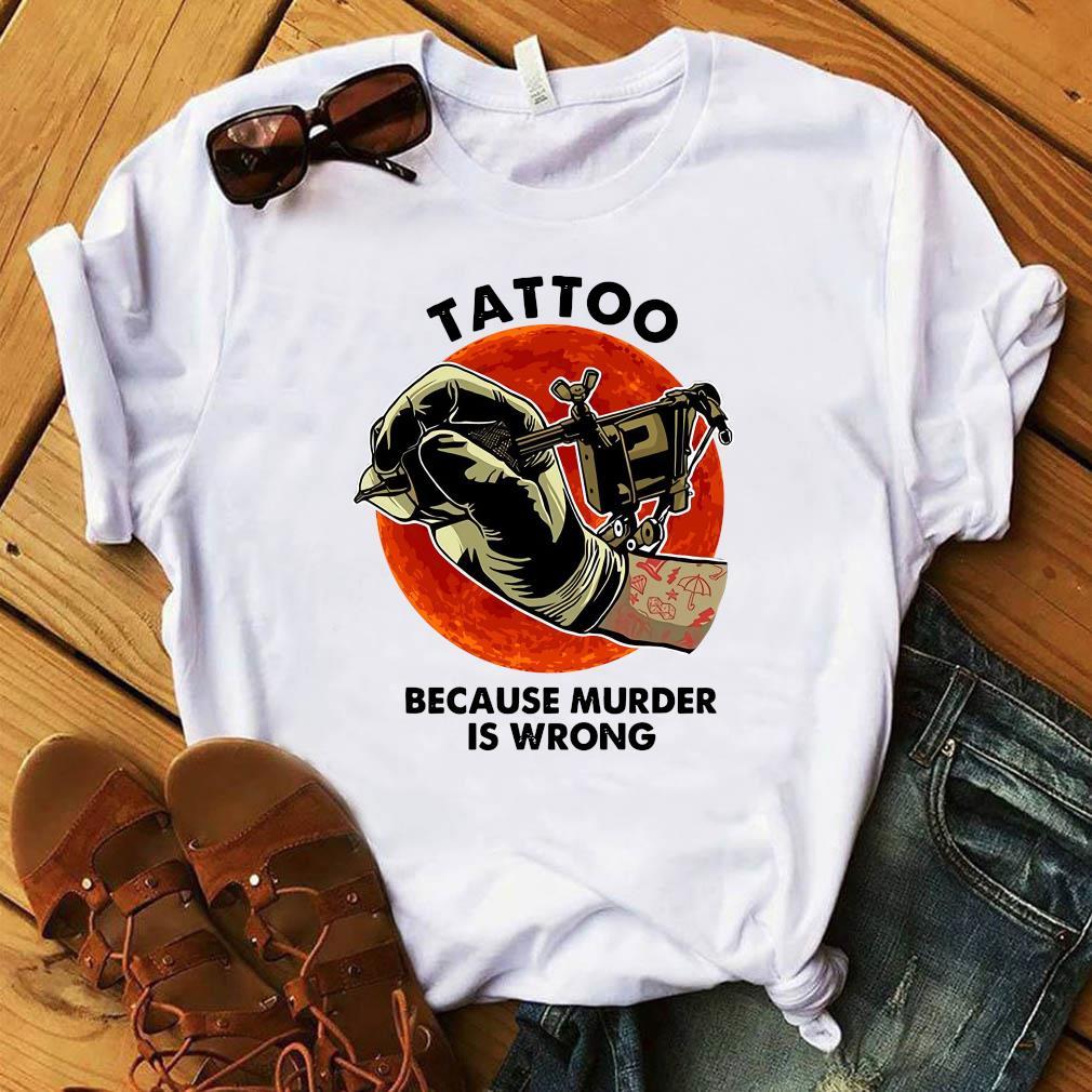 Official Tattoo Because Murder Is Wrong Shirt