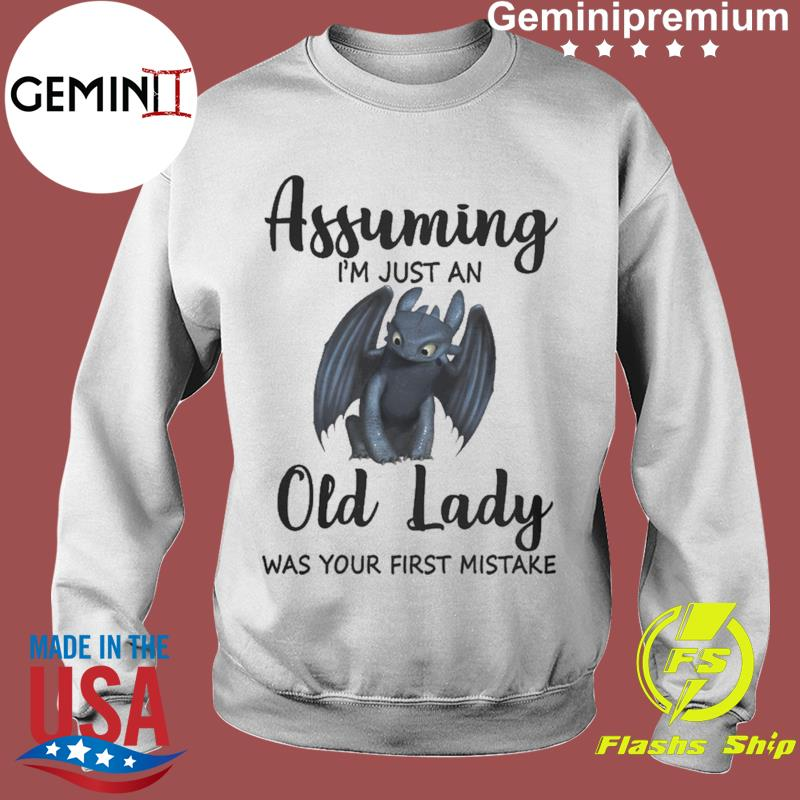 Toothless Dragon Assuming I'm Just An Old Lady Was Your First Mistake Shirt Sweater