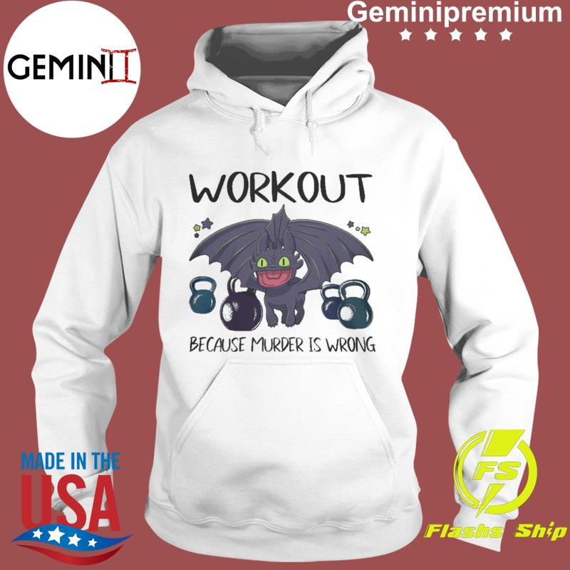 Toothless Dragon Workout Because Murder Is Wrong Shirt Hoodie