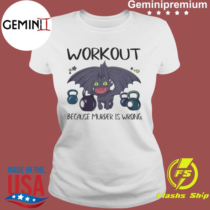 Toothless Dragon Workout Because Murder Is Wrong Shirt Ladies tee