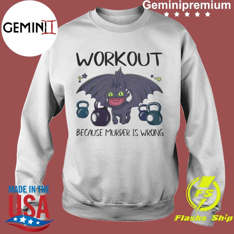 Toothless Dragon Workout Because Murder Is Wrong Shirt Sweater