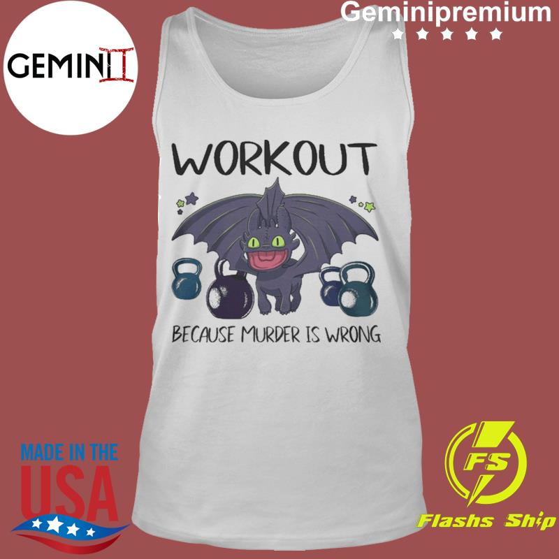 Toothless Dragon Workout Because Murder Is Wrong Shirt Tank Top