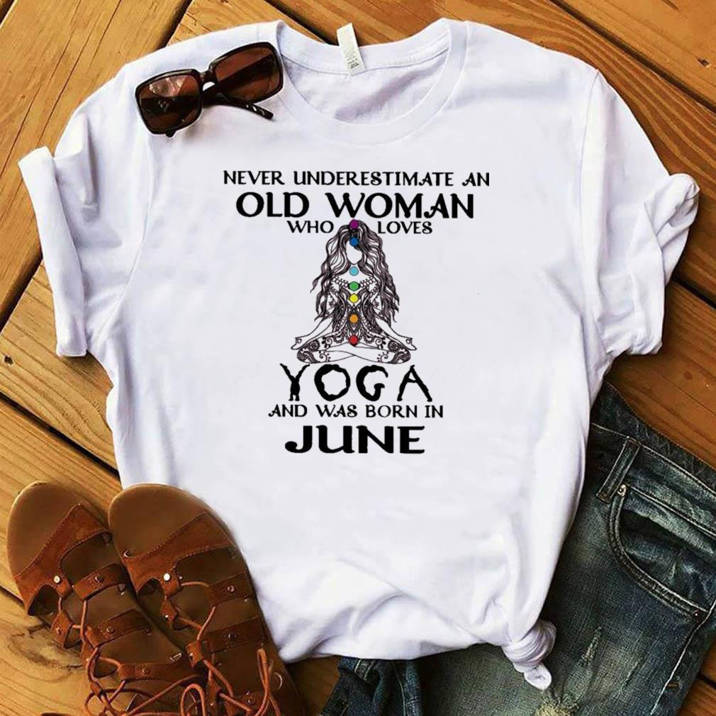 Official Girl Never Underestimate An Old Woman Who Loves Yoga And Was Born In June Shirt