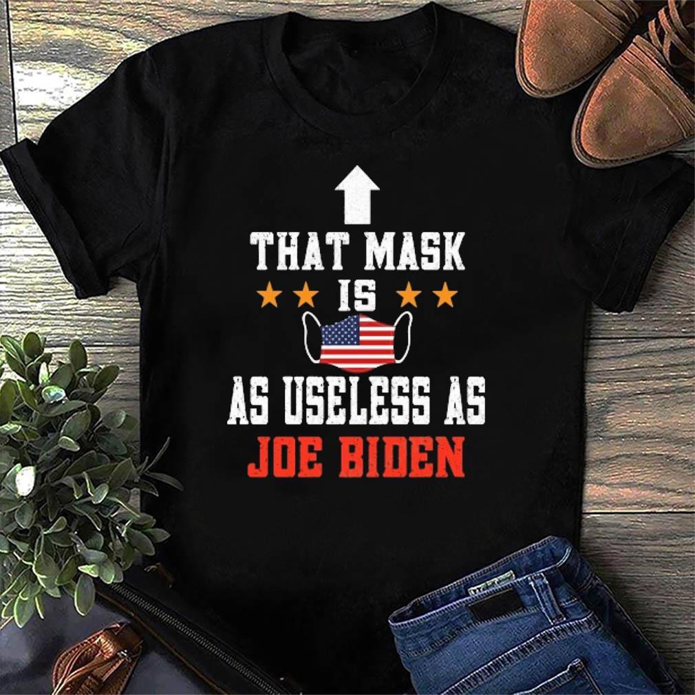 Official That Mask Is As Useless As Joe Biden Shirt