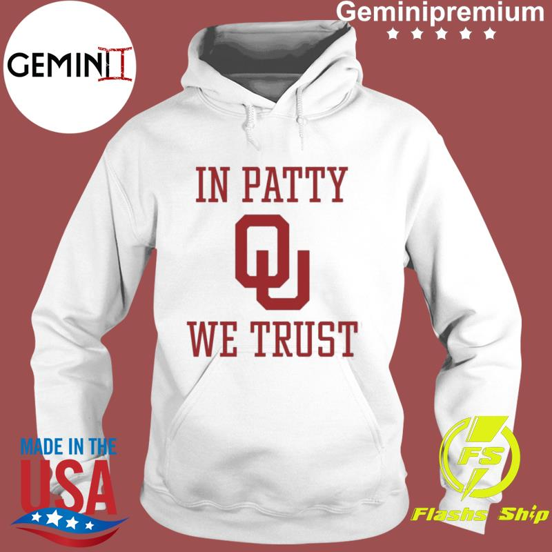 Oklahoma Sooners In Patty We Trust Shirt Hoodie