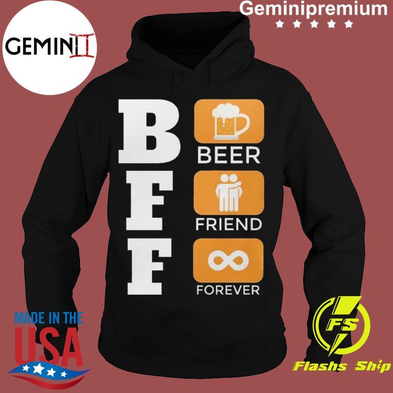 BFF Is Beer Friend Forever Funny International Beer Day Shirt Hoodie