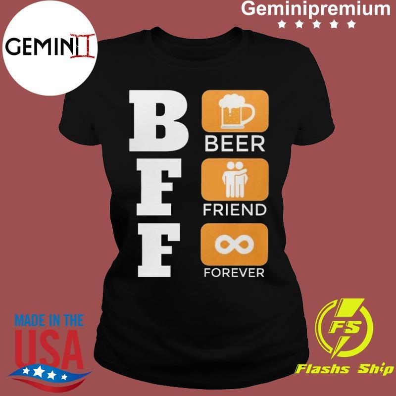 BFF Is Beer Friend Forever Funny International Beer Day Shirt Ladies tee