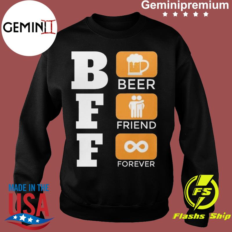 BFF Is Beer Friend Forever Funny International Beer Day Shirt Sweater