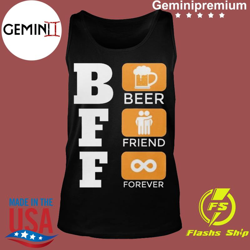 BFF Is Beer Friend Forever Funny International Beer Day Shirt Tank top