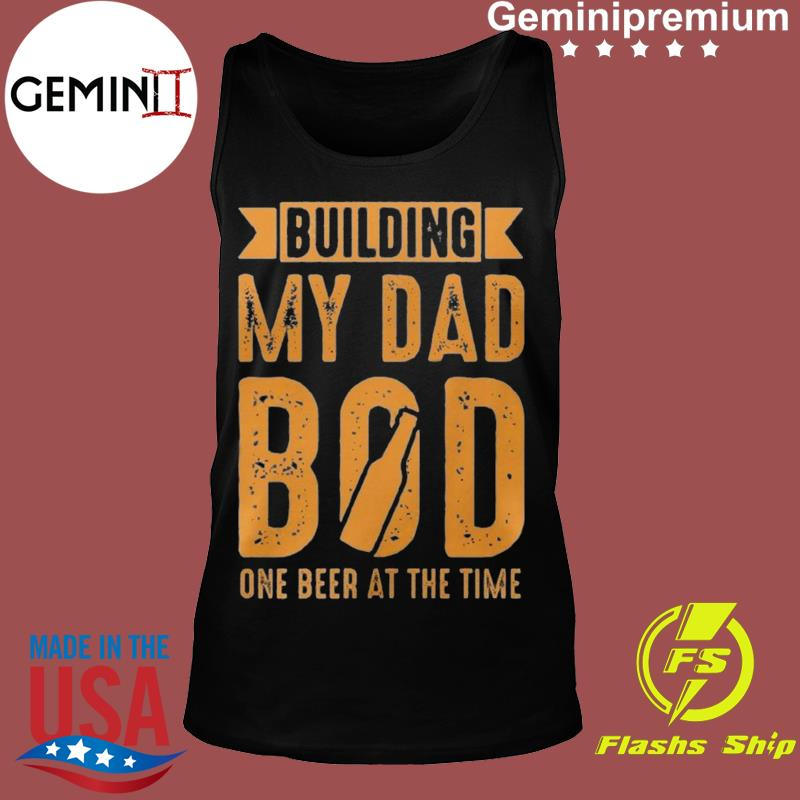 Building My Dad Bod One Beer At The Time Funny International Beer Day Shirt Tank top