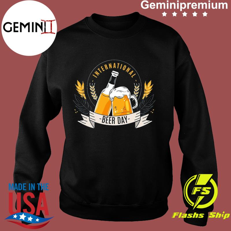 Happy International Beer Day 2021 Funny Event Drink Beer T-s Sweater