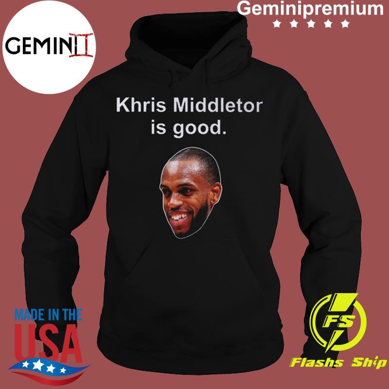Khris Middleton Is Good Shirt Hoodie