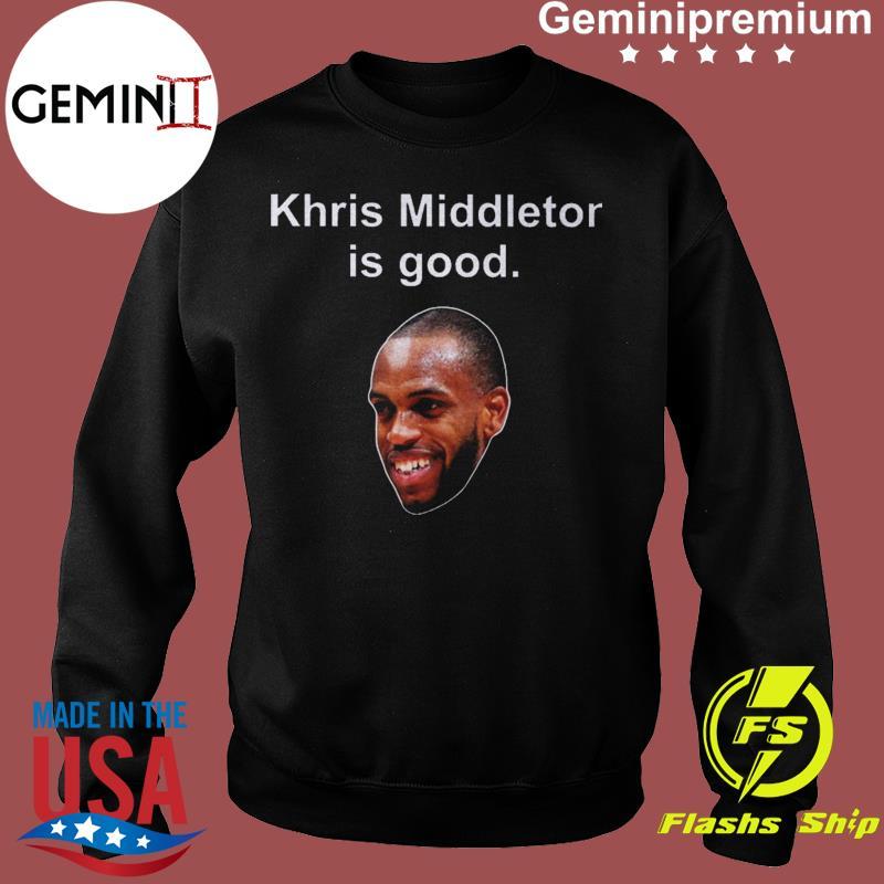 Khris Middleton Is Good Shirt Sweater