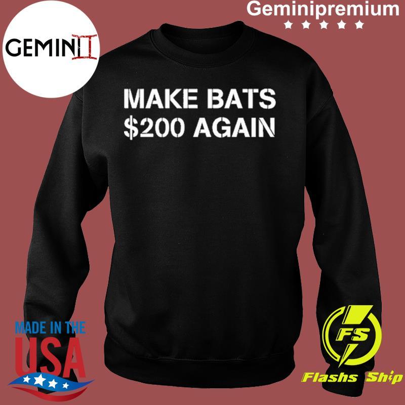 Make Bats $200 Again Shirt Sweater
