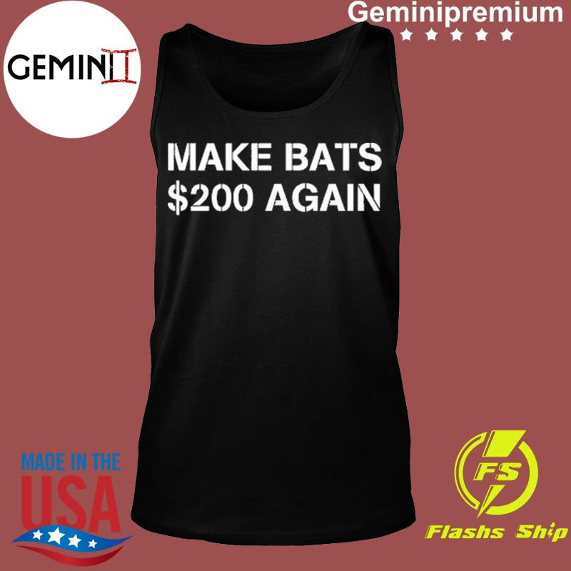 Make Bats $200 Again Shirt Tank top