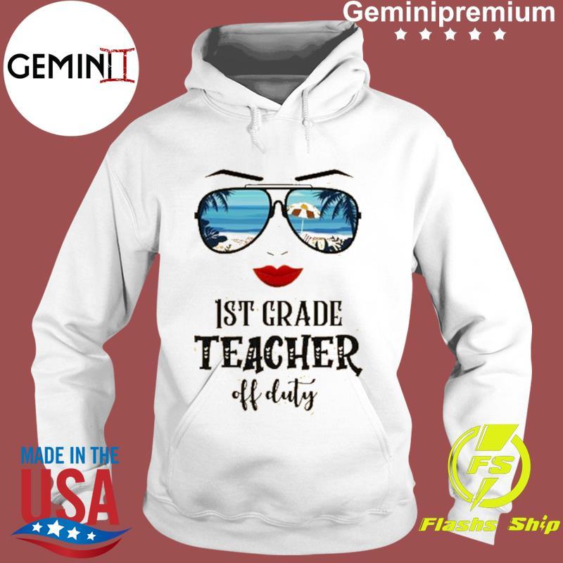Summer Sunglasses Mom 1st Grade Teacher Off Duty Shirt Hoodie