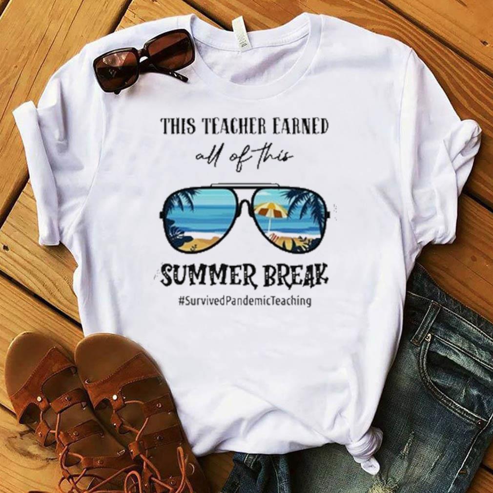 Teacher Earned All Of This Summer Break Summer Sunglasses #SurvivedPandemicTeaching #Prekteacherklife Shirt
