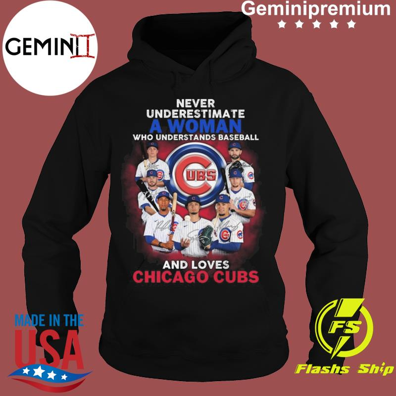 Never Underestimate A Woman Who Understands Baseball And Loves Chicago Cubs 2021 Signatures Shirt Hoodie