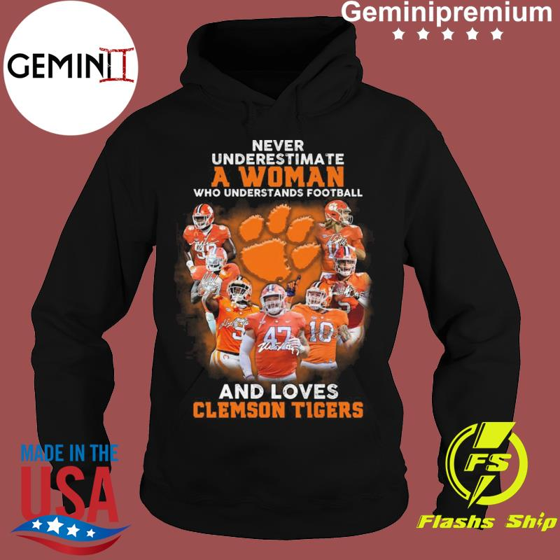 Never Underestimate A Woman Who Understands Football And Loves Clemson Tigers Football Teams Signatures Shirt Hoodie