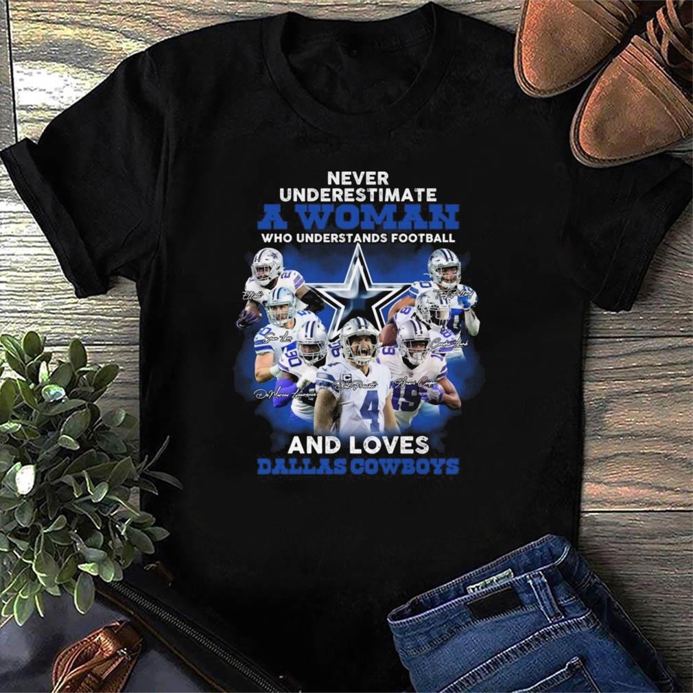 Never Underestimate A Woman Who Understands Football And Loves Dallas Cowboys Football Teams Signatures Shirt