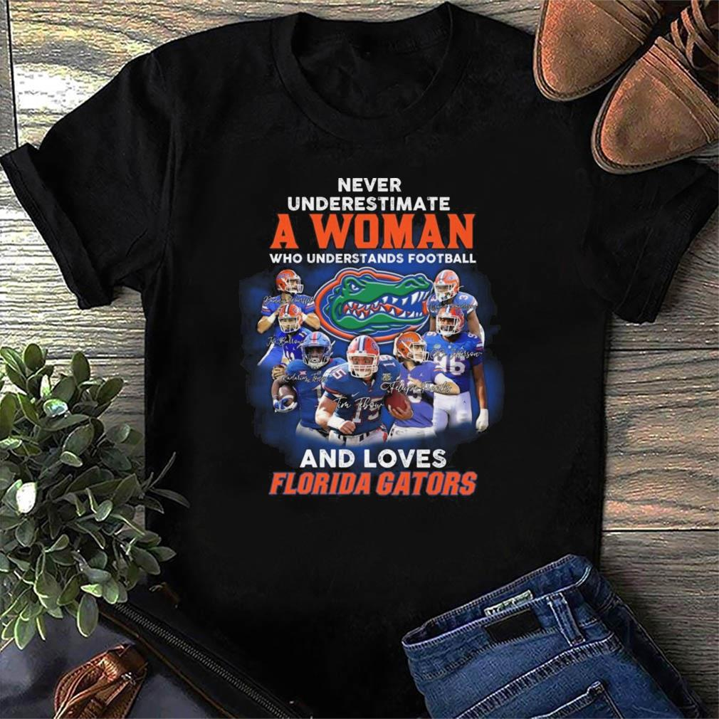 Never Underestimate A Woman Who Understands Football And Loves Florida Gators Football Teams Signatures Shirt