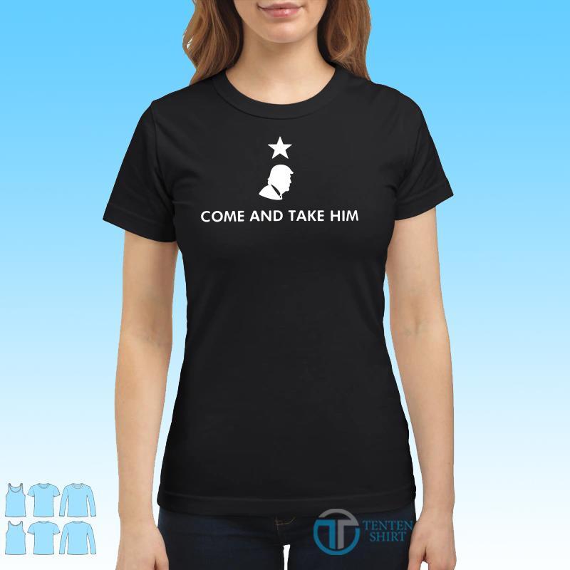 Donald Trump Come and take Him shirt Ladies tee