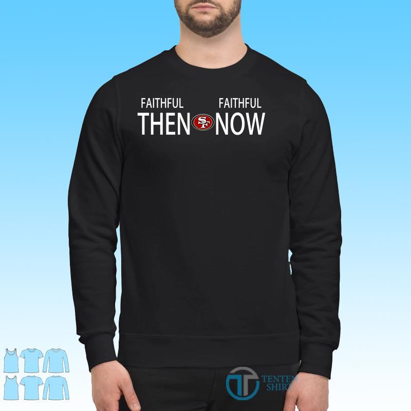 Faithful then San Francisco 49ers Faithful now shirt Sweater