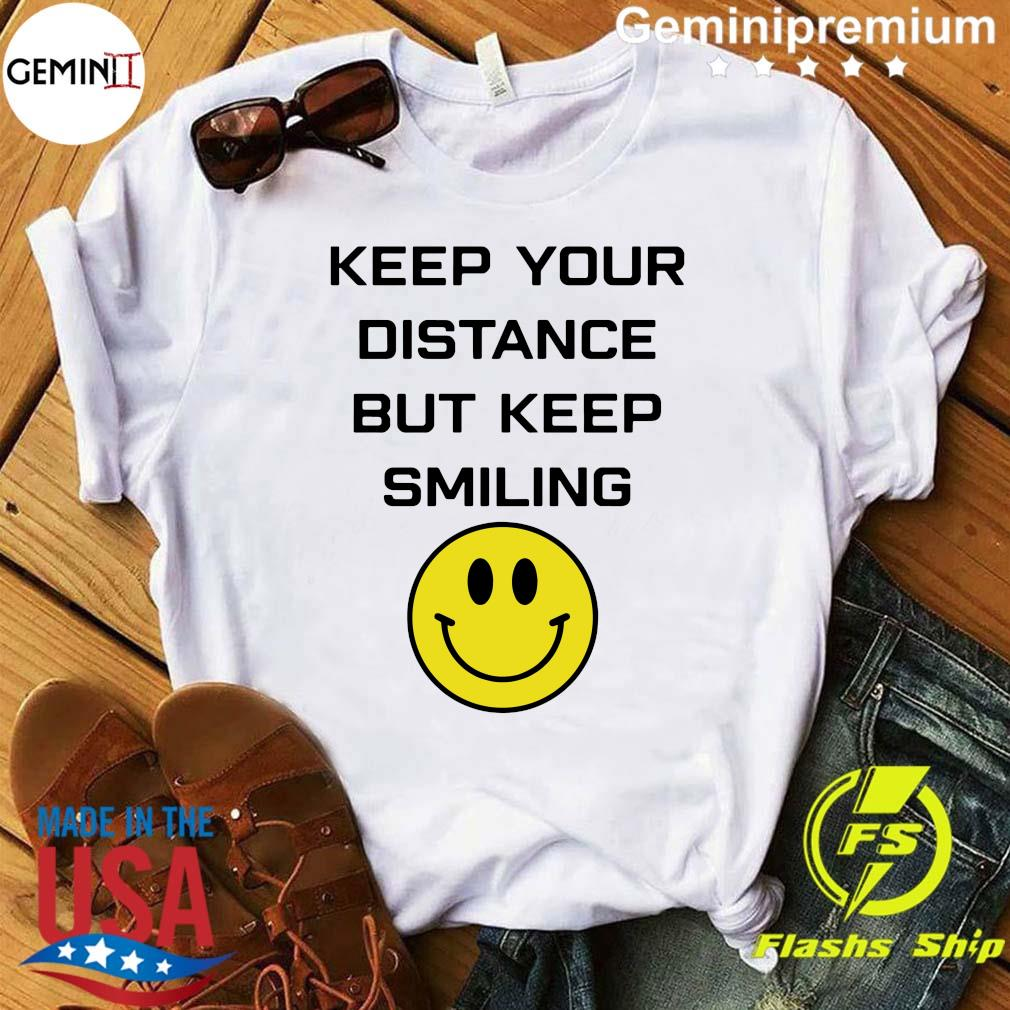 Keep Your Distance But Keep Smiling Shirt