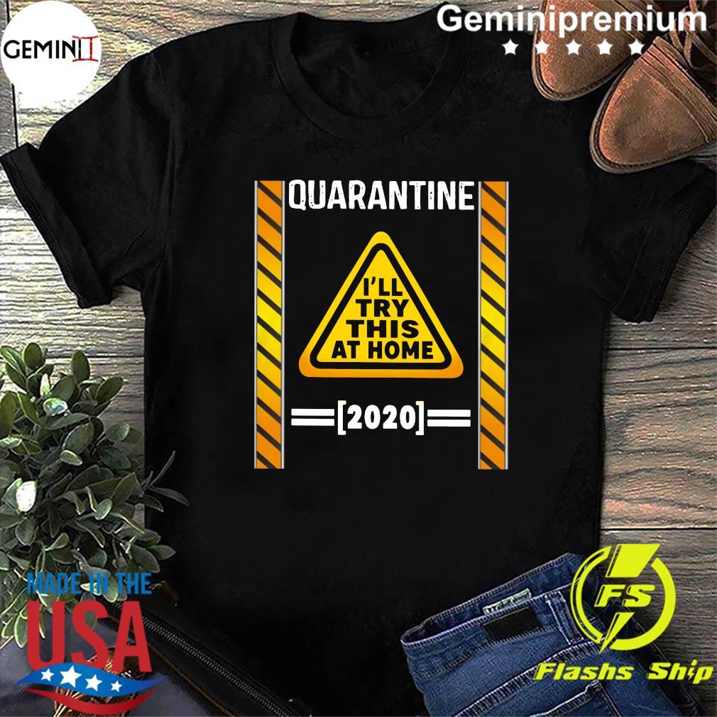 Quarantine I'll try this at home 2020 shirt