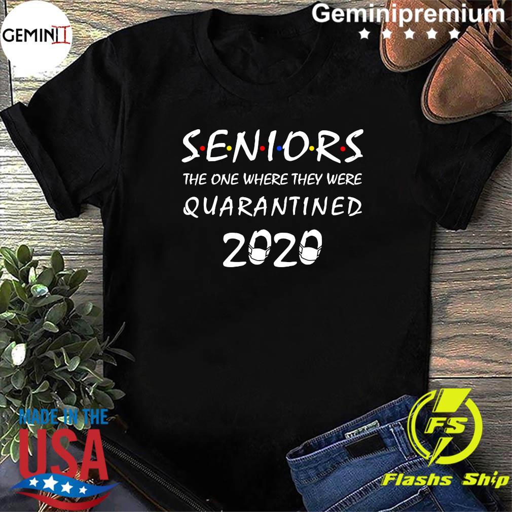 Seniors 2020 the one where we were quarantined shirt