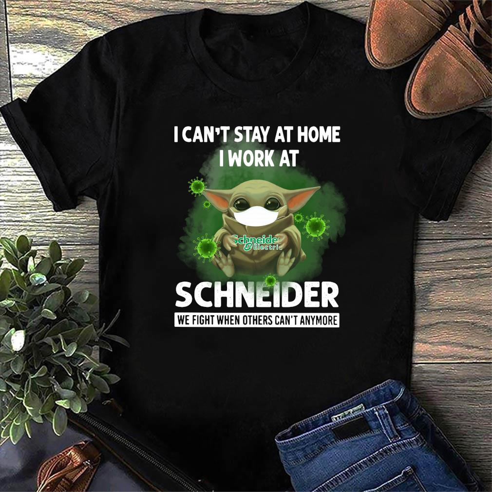 Baby Yoda Face Mask Hug I Can't Stay Home I Work At Schneider We Fight When Others Can't Anymore Covid 19 Shirt