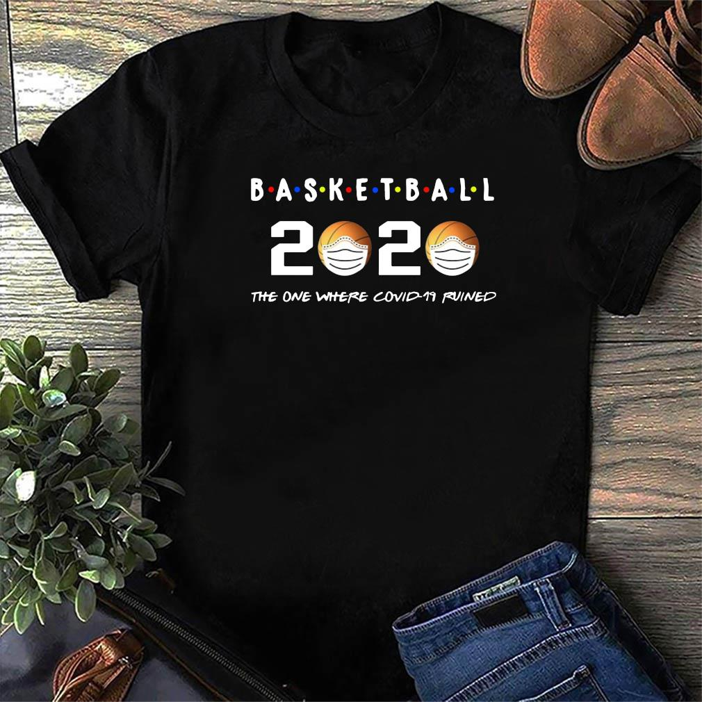Basketball 2020 The One Where Covid 19 Ruined Shirt