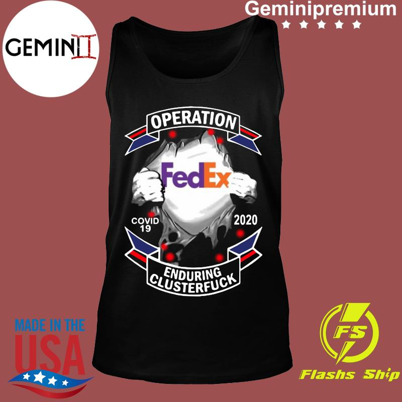 Fedex Operation Covid 19 2020 Enduring Clusterfuck T-Shirt Tank top
