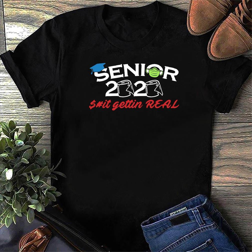 Senior 2020 Shit Gettin Real Funny Toilet Paper Apocalypse Tee Shirt