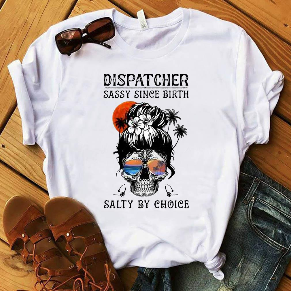 Dispatcher Skull Beach Sassy Since Birth Salty By Choice Shirt