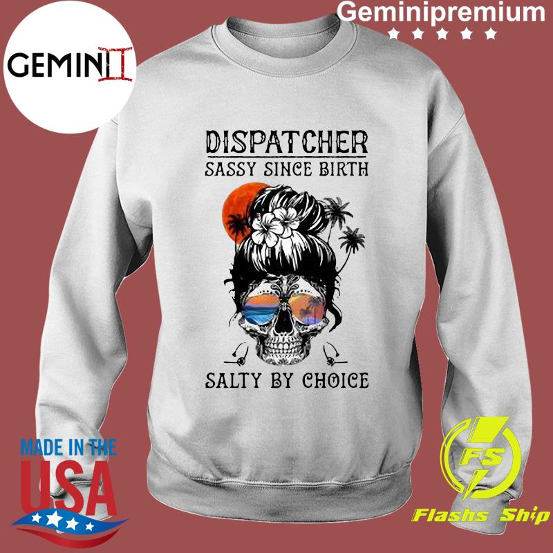 Dispatcher Skull Beach Sassy Since Birth Salty By Choice Shirt Sweater