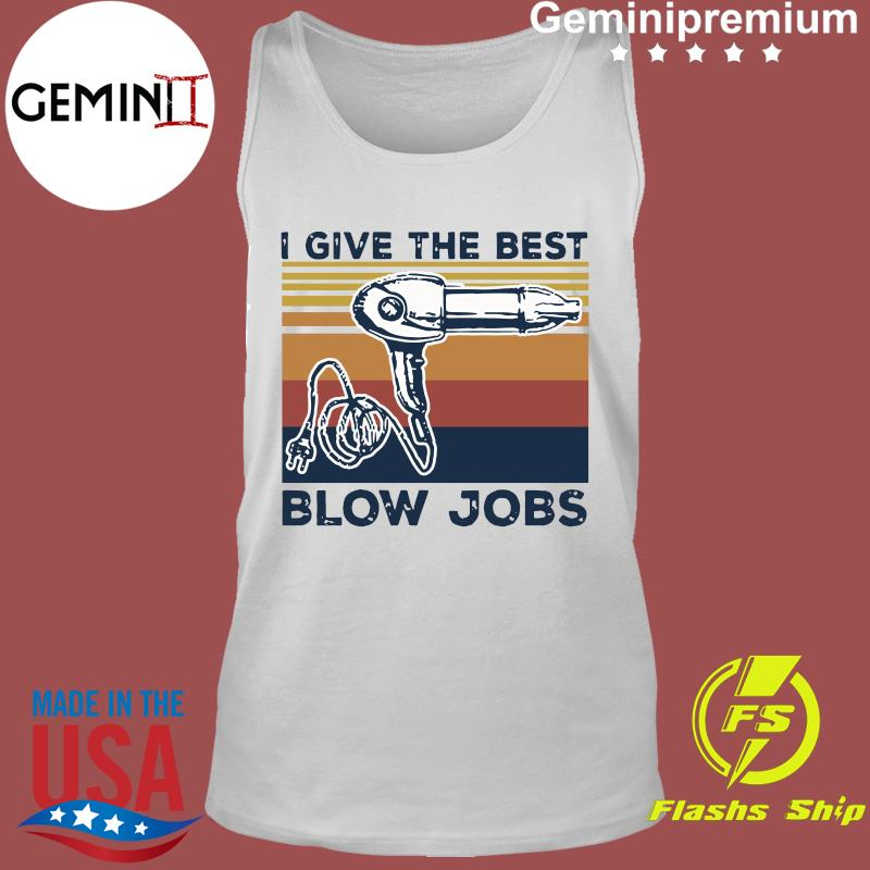 Hairdresser I Give The Best Blow Jobs Vintage Shirt Tank Top