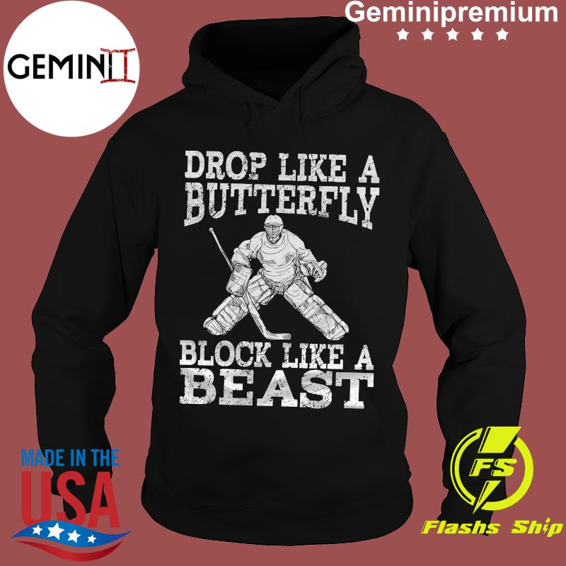 Hockey Drop Like A Butterfly Block Like A Beast Shirt Hoodie
