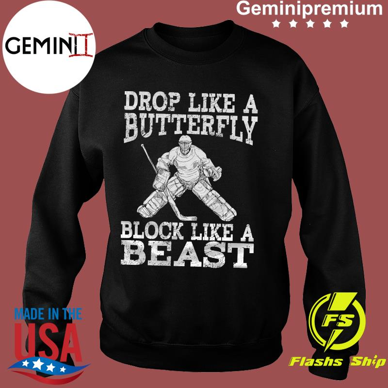 Hockey Drop Like A Butterfly Block Like A Beast Shirt Sweater