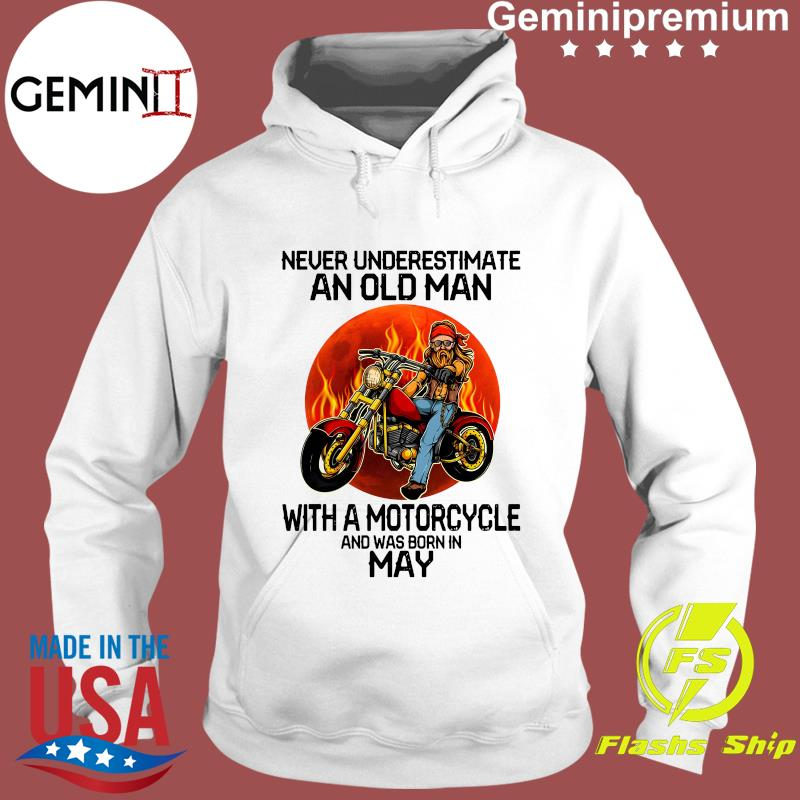 Never Underestimate An Old Man With A Motorcycle And Was Born In May Shirt Hoodie