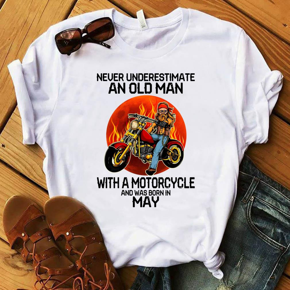 Never Underestimate An Old Man With A Motorcycle And Was Born In May Shirt